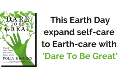 This Earth Day 'Dare to be Great' with Polly Higgins