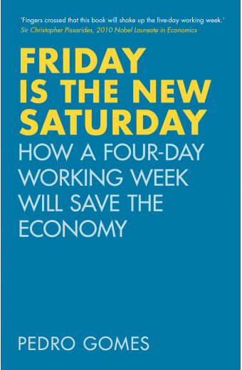 Friday is the New Saturday: How a Four-day Working Week Will Save the Economy front cover