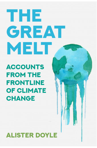 The Great Melt: Accounts from the Frontline of Climate Change front cover